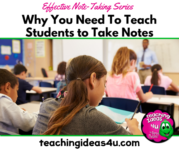 Teaching Ideas 4u - Amy Mezni - Why-You-Need-to-Teach-Students-to-Take-Notes